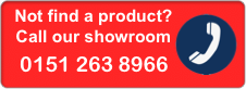 Product not listed? Call our showroom 0151 263 8966